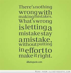 There's nothing wrong with making mistakes. What's wrong ...
