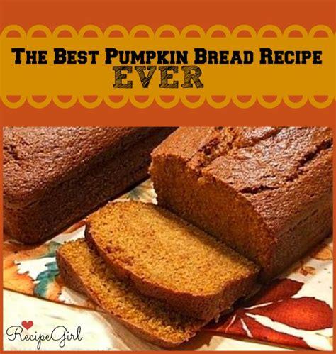 best pumpkin recipe best ever pumpkin bread
