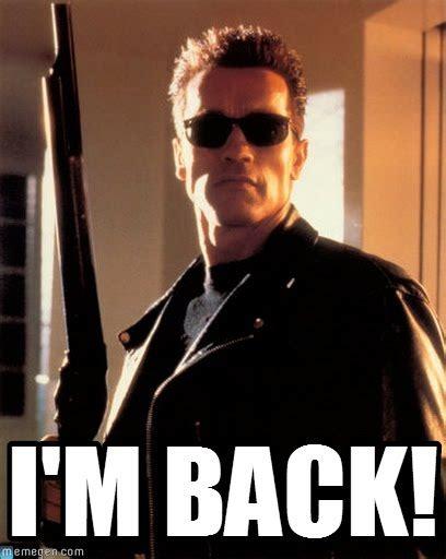 Back Memes - i m back terminator 2 meme on memegen