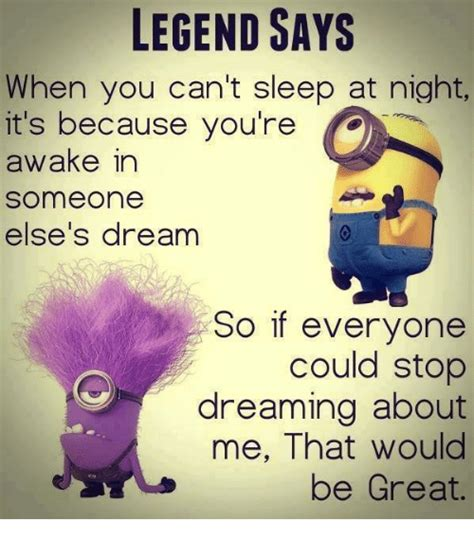 Can T Sleep Memes - legend says when you can t sleep at night it s because you re ae awake in someone else s dream
