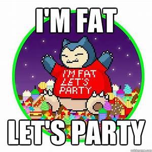 I'm fat Let's party - Party Snorlax - quickmeme