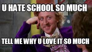 Meme Creator - u hate school so much tell me why u love it ...