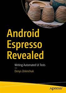 Android Espresso Revealed  U2013 Writing Automated Ui Tests