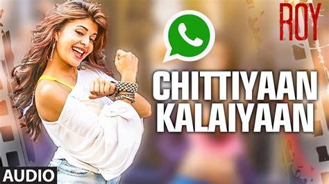 Chittiyaan Kalaiyaan' Whatsapp Status