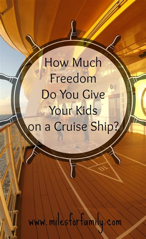 how much freedom do you give your kids a cruise ship miles for family