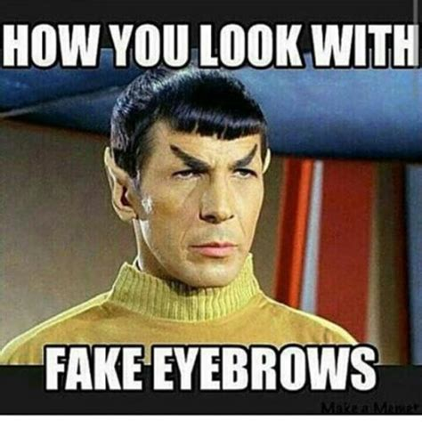Fake Eyebrows Meme - how you look with fake eyebrows
