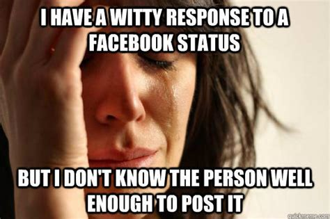 Response Memes - i have a witty response to a facebook status but i don t know the person well enough to post it