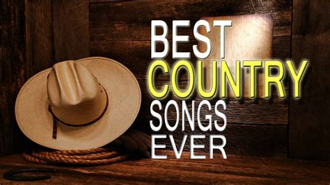 country songs best country songs ever greatest country music of all time country songs collection youtube