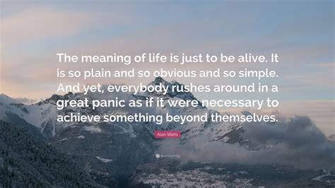 "Alan Watts Quote ""the Meaning Of Life Is Just To Be Alive"