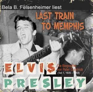 Last Train To Memphis Die Elvis Presley Biographie Teil