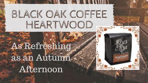 Heartwood coffee roastery is innovative in its business practices in a variety of ways. Black Oak Heartwood Coffee Review - A Refreshing Autumn ...