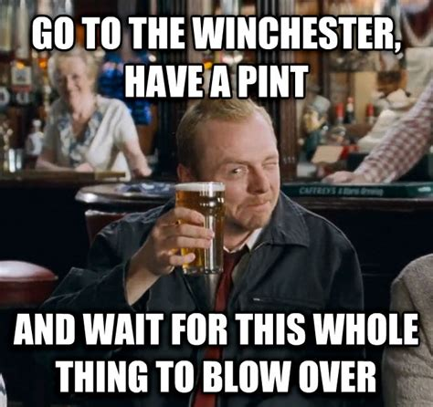 Winchester Meme - livememe com go to the winchester have a nice cold pint