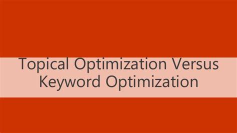 Keyword Optimization by Goodbye Keyword Optimization Hello Topical Optimization