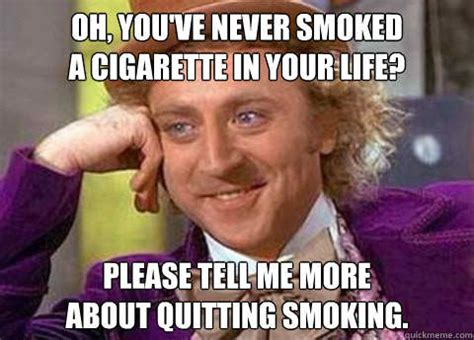 Cigarette Memes - quit smoking memes because sometimes you just need a laugh