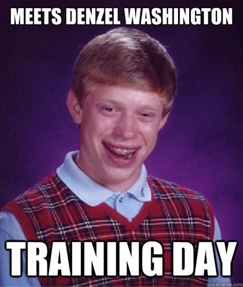 Denzel Meme - meets denzel washington training day bad luck brian quickmeme