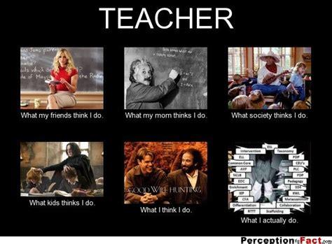Teacher Memes - teacher what people think i do what i really do perception vs fact funny pinterest