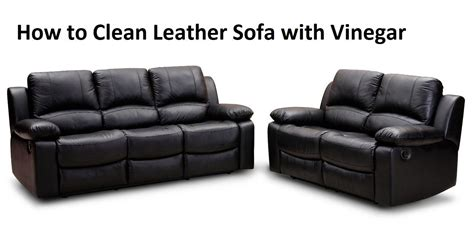 How To Clean Leather Sofa With Vinegar How To Clean
