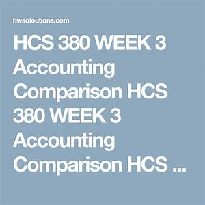 Hcs 380 Week 3 Accounting Comparison Hcs 380 Week 3