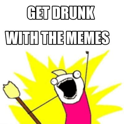 Meme With - meme creator get drunk with the memes meme generator at memecreator org