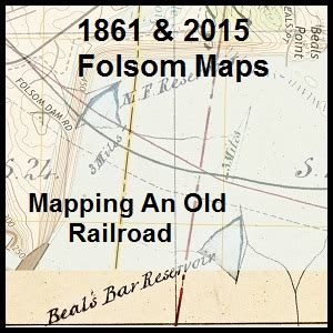mapping the folsom and granite bay historic railroad