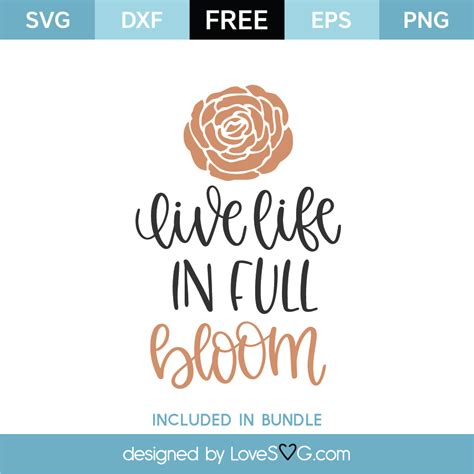 All contents are released under creative commons cc0. Free Live Life In Full Bloom SVG Cut File | Lovesvg.com