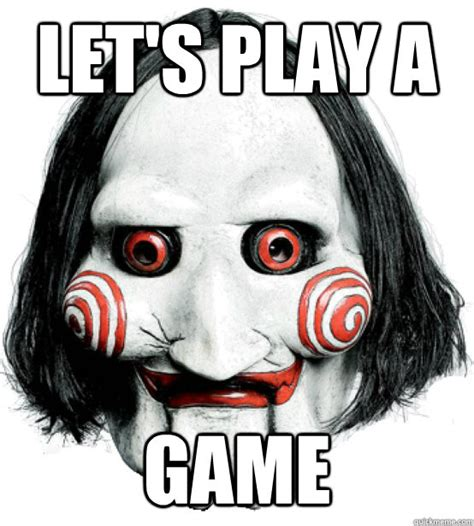 Do You Want To Play A Game Meme - lets play a game memes quickmeme