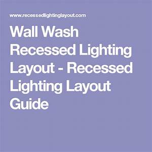 Wall Wash Recessed Lighting Layout