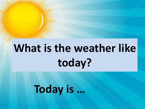 What Is The Weather Like Today