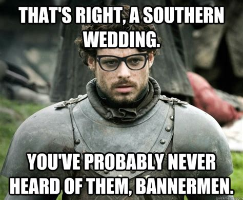 Southern Memes - that s right a southern wedding you ve probably never heard of them bannermen hipster robb