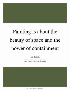 Painting is abo... Power And Beauty Quotes