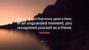 Elizabeth Gilbe... Unguarded Moments Quotes