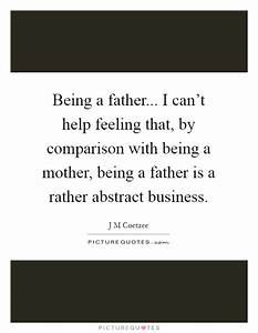 Being a father... I can't help feeling that, by comparison ...