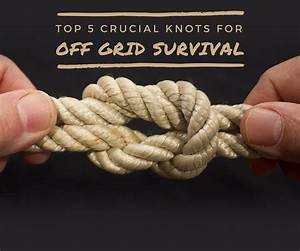 5 Survival Knots Every Survivalist Should Know Having Rope