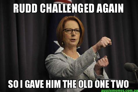Kevin Rudd Memes - rudd challenged again so i gave him the old one two julia steering the ship aussie memes