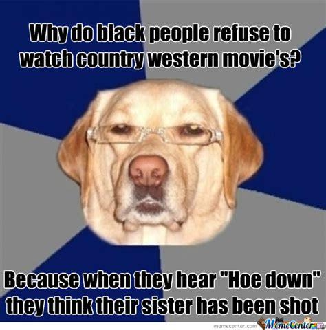 Most Racist Memes - racist dog 10 by hellrex meme center