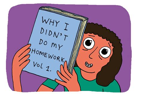 Do Home Work by 12 Of The Funniest Excuses For Not Doing Your Homework