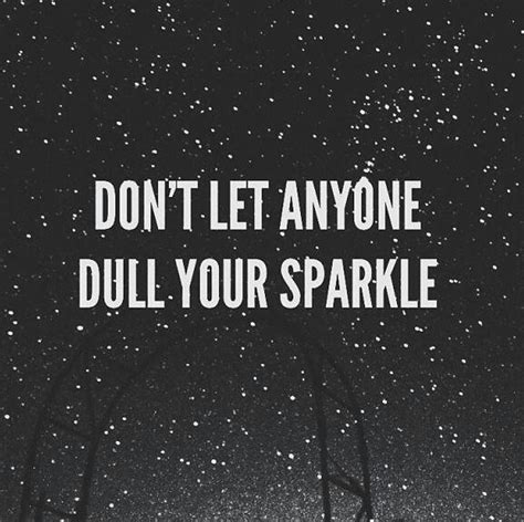 don t let anyone dull your sparkle
