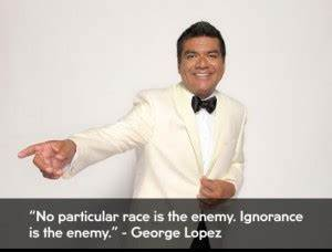 Quotes By Famou... Famous George Lopez Quotes