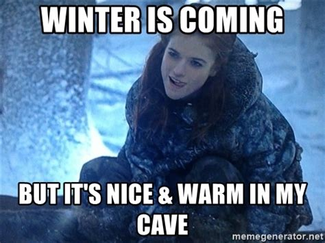 Winter Meme Generator - winter is coming but it s nice warm in my cave ygritte jon snow meme generator