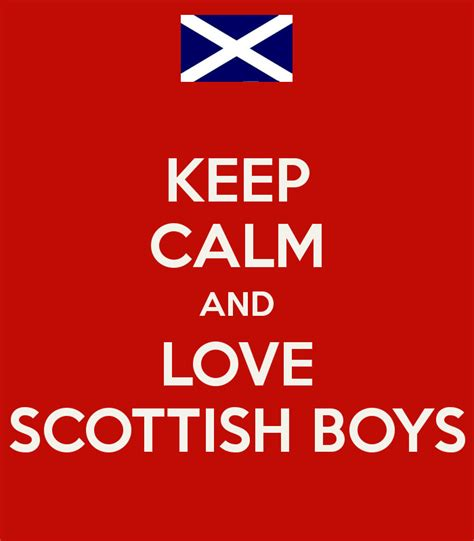 KEEP CALM AND LOVE SCOTTISH BOYS  KEEP CALM AND CARRY ON