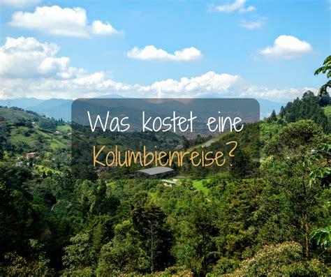 wie viel kostet eine kolumbienreise kolumbienblog
