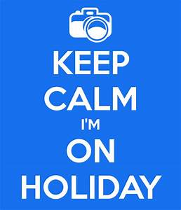 KEEP CALM I'M ON HOLIDAY Poster Keep CalmoMatic