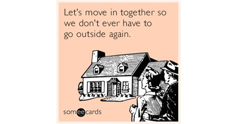 Moving In Together Meme - let s move in together so we don t ever have to go outside again missing you ecard