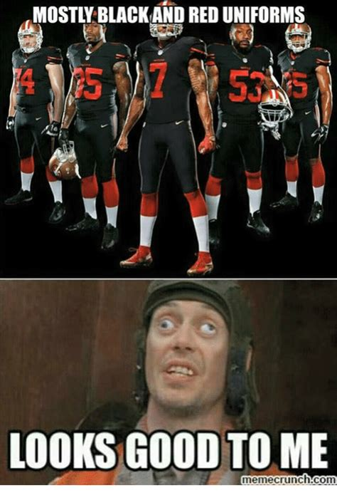 Looks Good To Me Meme - mostly black and red uniforms looks good to me memecrunch com nfl meme on sizzle