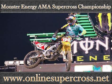 ama motocross live monster energy ama supercross 2016 live