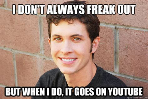 Freaked Out Meme - i don t always freak out but when i do it goes on youtube tobuscus quickmeme