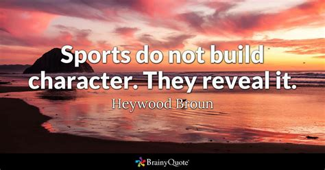 Sport Quotes Sports Do Not Build Character They Reveal It Heywood