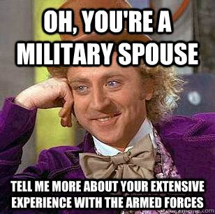 Army Wife Meme - oh you re a military spouse tell me more about your extensive experience with the armed forces
