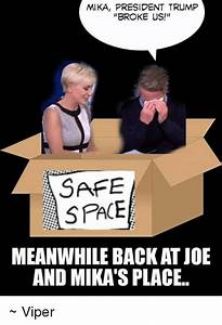 MIKA PRESIDENT TRUMP BROKE US! SAFE SPACE MEANWHILE BACK ...