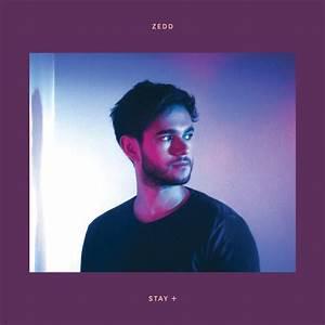 Zedd Stay Lyrics And Tracklist Genius
